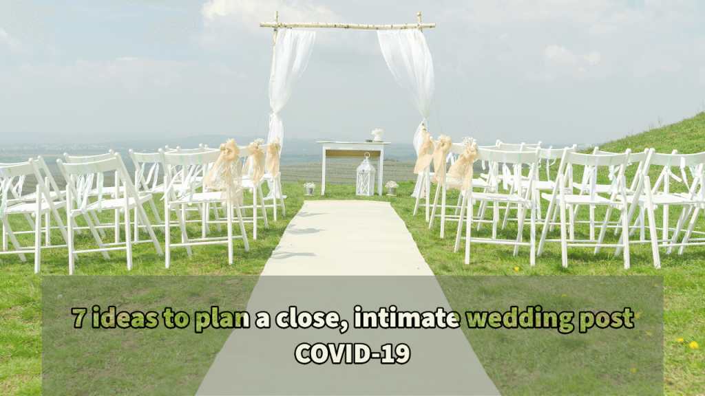 7-Ideas-to-plan-a-close-intimate-wedding-post-covid-19